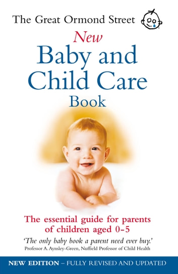 The Great Ormond Street New Baby & Child Care Book - The Essential Guide for Parents of Children Aged 0-5 ebook by Maire Messenger,Tessa Hilton