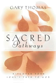 Sacred Pathways - Discover Your Soul's Path to God ebook by Gary L. Thomas