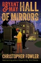Bryant & May: Hall of Mirrors - A Peculiar Crimes Unit Mystery 電子書籍 by Christopher Fowler