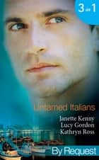 Untamed Italians: Innocent in the Italian's Possession / Italian Tycoon, Secret Son / Italian Marriage: In Name Only (Mills & Boon By Request) ebook by Janette Kenny, Lucy Gordon, Kathryn Ross