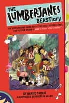 The Lumberjanes BEASTiary - The Most Amazing Guide to All the Coolest Creatures You've Ever Heard Of and a Few You Haven't ebook by Mariko Tamaki, Brooklyn Allen