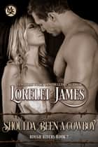 Shoulda Been A Cowboy ebook by Lorelei James