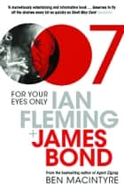 For Your Eyes Only - Ian Fleming and James Bond ebook by Ben Macintyre