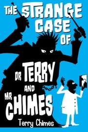 The Strange Case of Dr Terry and Mr Chimes ebook by Terry Chimes