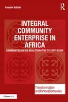 Integral Community Enterprise in Africa - Communitalism as an Alternative to Capitalism ebook by Anselm Adodo