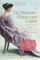 To Marry an English Lord ebook by Gail MacColl,Carol McD. Wallace,Carol McD. Wallace