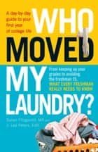 Who Moved My Laundry? - A day-by-day guide to your first year of college life ebook by Susan Fitzgerald, J. Lee Peters, PhD