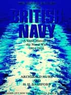 The Heroic Record of the British Navy - A Short History of the Naval War, 1914-1918 ebook by Henry Howarth Bashford, Archibald Hurd