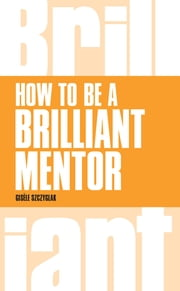 How to be a Brilliant Mentor ebook by Gisele Szczyglak