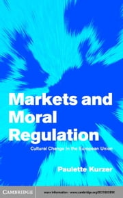 Markets and Moral Regulation ebook by Kurzer, Paulette
