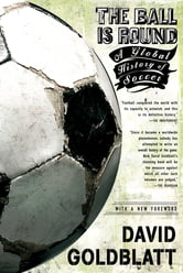 The Ball is Round - A Global History of Soccer ebook by David Goldblatt