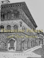 Florentine Palaces and Their Stories (Illustrated) ebook by Janet Ross