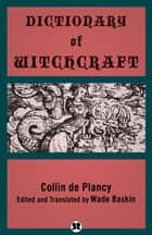 Dictionary of Witchcraft ebook by Collin de Plancy,Wade Baskin