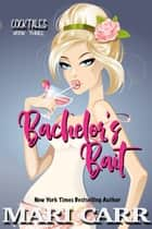 Bachelor's Bait ebook by Mari Carr