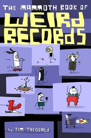 The Mammoth Book Of Weird Records ebook by Jim Theobald