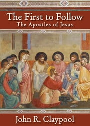 The First to Follow - The Apostles of Jesus ebook by John R. Claypool