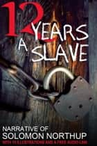 12 Years a Slave. - With 10 Illustrations and a Free Audio Link. ebook by Solomon Northup