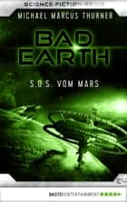Bad Earth 24 - Science-Fiction-Serie - S.O.S. vom Mars ebook by Michael Marcus Thurner