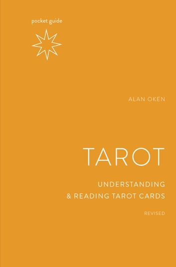 Pocket Guide to the Tarot, Revised - Understanding and Reading Tarot Cards ebook by Alan Oken