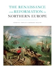 The Renaissance and Reformation in Northern Europe ebook by Margaret McGlynn,Kenneth R.  Bartlett