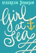 Girl at Sea ebook by Maureen Johnson
