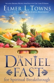 The Daniel Fast for Spiritual Breakthrough ebook by Elmer L. Towns,Larry Stockstill