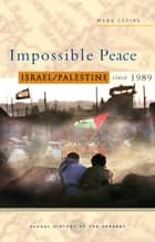 Impossible Peace - Israel/Palestine since 1989 ebook by Mark Levine