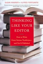 Thinking Like Your Editor: How to Write Great Serious Nonfiction and Get It Published ebook by Alfred Fortunato, Susan Rabiner
