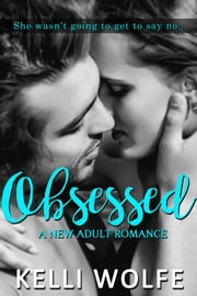 Obsessed - A New Adult Romance ebook by Kelli Wolfe