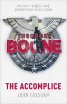 Theodore Boone: The Accomplice - Theodore Boone 7 ebook by