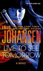 Live to See Tomorrow - A Novel ebook by Iris Johansen