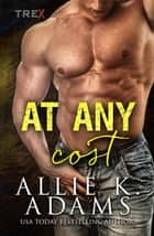 At Any Cost - A TREX Adventure ebook by Allie K. Adams