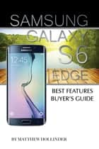 Samsung Galaxy S6 Edge: Best Features Buyer's Guide ebook by Matthew Hollinder