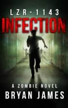 LZR-1143: Infection (A Zombie Novel) ebook by Bryan James