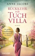 Rückkehr in die Tuchvilla - Roman eBook by Anne Jacobs
