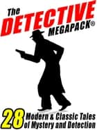 The Detective Megapack ® - 28 Tales by Modern and Classic Authors ebook by Vincent Starrett, Jacques Futrelle, Johnston McCulley,...