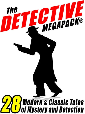 The Detective Megapack ® - 28 Tales by Modern and Classic Authors ebook by Vincent Starrett,Jacques Futrelle,Johnston McCulley,Arthur Conan Doyle,C.J. Henderson