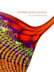 Stephen Rolfe Powell - Glassmaker ebook by Stephen Rolfe Powell