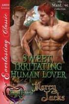 Sweet, Irritating Human Lover ebook by Marcy Jacks