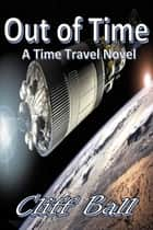 Out of Time - a Time Travel Novel ebook by