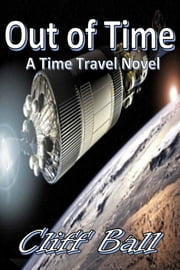 Out of Time - a Time Travel novel ebook by Cliff Ball