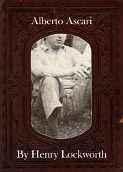 Alberto Ascari ebook by Henry Lockworth,Lucy Mcgreggor,John Hawk
