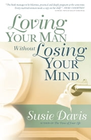 Loving Your Man Without Losing Your Mind ebook by Susie Davis