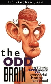 The Odd Brain - Mysteries of Our Weird and Wonderful Brains Explained ebook by Stephen Juan