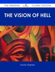 The vision of hell. ; By Dante Alighieri.; Translated by Rev. Henry Francis Cary, M.A.; and illustrated with the seventy-five designs of Gustave Doré. - The Original Classic Edition ebook by Dante Alighieri