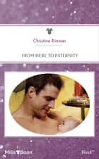 From Here To Paternity ebook by Christine Rimmer