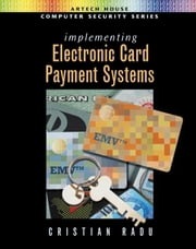 Implementing Electronic Card Payment Systems ebook by Radu, Cristian