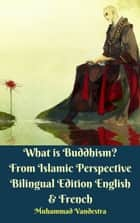 What is Buddhism? From Islamic Perspective Bilingual Edition English & French eBook by Muhammad Vandestra