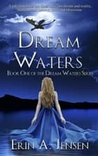 Dream Waters - Book One of the Dream Waters Series ebook by Erin A Jensen
