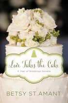 Love Takes the Cake - A September Wedding Story ebook by Betsy St. Amant